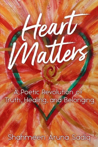 Heart Matters: A Poetic Revolution of Truth, Healing, and Belonging