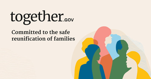 Committed to the safe reunification of families. Together.gov