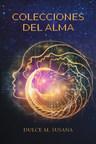 El nuevo libro de Dulce M. Susana, Colecciones Del Alma, un increíble poemario lleno de esperanza para aquellos que sufren y llena de determinación para los que no