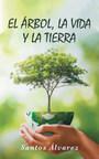 El nuevo libro de Santos Álvarez, El árbol, la vida y la tierra una hermosa obra que llama a la reflexión sobre temas concernientes al planeta