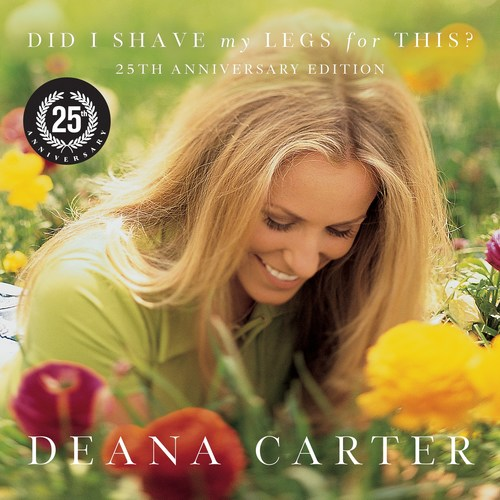 """DEANA CARTER CELEBRATES THE 25TH ANNIVERSARY OF HER STUNNING 5X PLATINUM DEBUT DID I SHAVE MY LEGS FOR THIS? WITH SPECIAL RE-ISSUE FEATURING NEW TRACKS AND REMASTERED ORIGINALS  2021 Versions of """"Strawberry Wine,"""" Features Carter, Martina McBride, Lauren Alaina, Ashley McBryde, Kylie Morgan, and Vince Gill    And """"Did I Shave My Legs For This?"""" Features Carter, Terri Clark, Sara Evans,  Ashley McBryde, and Vince Gill"""