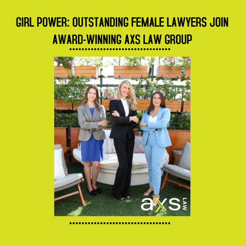 GIRL POWER: OUTSTANDING FEMALE LAWYERS JOIN AWARD WINNING AXS LAW GROUP