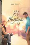 El nuevo libro de Marcial, El Mendigo una historia profunda e interesante sobre el Ser Interior de una persona que desea alcanzar la iluminación.