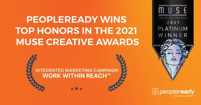 In recognition of marketing excellence, staffing leader PeopleReady was presented with a Platinum 2021 Muse Creative Award, the competition's highest honor, in the integrated marketing category for its Work Within Reach™ campaign.