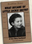 Music Nostalgia Bridges the Gap Between Life and Death - Author Vickie Smith Odabashian Casts Revealing Light on Transformative Power of Memory in Father's Biography: 'What Became of Little Jackie Smith?: A True Story Continued'