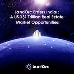 LandOrc Enters India : A US$ 1 Trillion Opportunity...