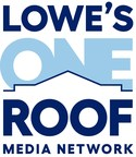 Lowe's Launches Lowe's One Roof Media Network, A New Kind of...