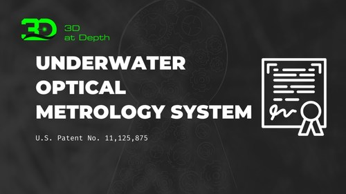 """3D at Depth Receives New Patent """"Underwater Optical Metrology System"""" from U.S. Patent Office Expanding Its Portfolio to Include Seven Issued Patents"""
