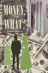 """Rafael Fellové's new book """"Money, For What?"""" is an illuminating novel proving that money can't provide the true happiness a person is looking for."""