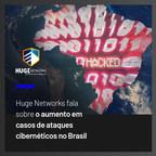 Huge Networks fala sobre o aumento em casos de ataques cibernéticos no Brasil
