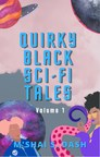 New Book, 'Quirky Black Sci-Fi Tales: Volume 1,' Weaves Black Feminist Futurism with the Fantasticism of the Universe