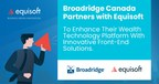 Broadridge Canada与Equisoft合作,以创新的前端解决方案增强其财富技术平台
