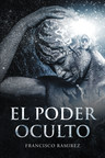 """Francisco Ramirez's new book """"El Poder Oculto"""" is an illuminating key that unleashes a brand new outlook for the individual."""