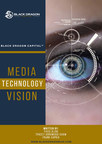 """Black Dragon Capital[SM] & Top Industry Experts Unveil New White Paper: """"Media Technology Vision"""""""
