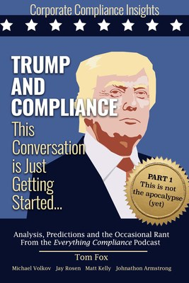 A new e-book on the business ethics and compliance outlook under incoming President Donald Trump grew out of a podcast series led by Houston corporate compliance consultant Thomas Fox. Both the podcasts and e-book will be updated quarterly to include new discussions.