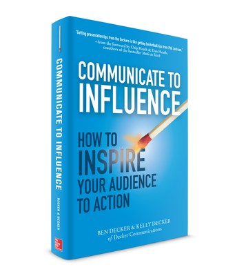 Communicate to Influence: How to Inspire Your Audience to Action, coauthored by Ben Decker and Kelly Decker of Decker Communications.