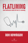 New Book by Ron Howrigon Explains How Healthcare Could Crash the Economy - And How We Can Stop It