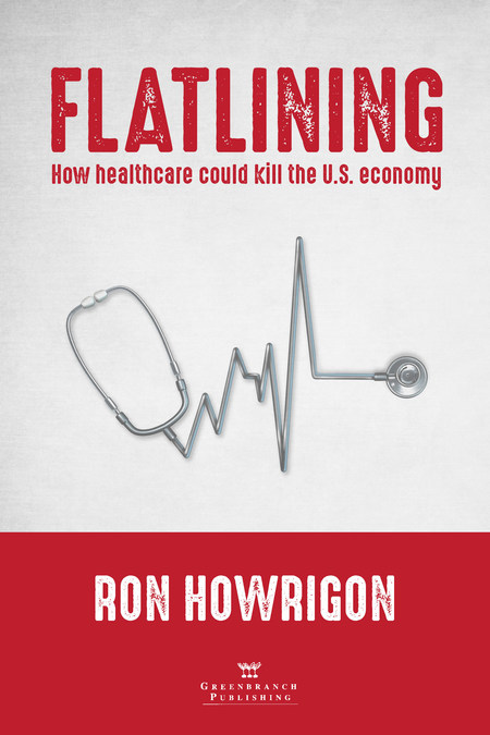 New book by ron howrigon explains how healthcare could crash the new book by ron howrigon explains how healthcare could crash the economy and how we can stop it fandeluxe Choice Image
