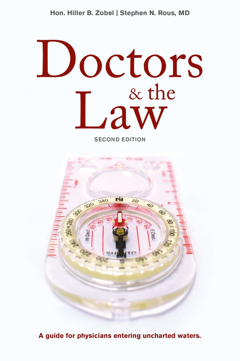 Doctors & the Law, second edition by Hon. Hiller B. Zobel and Stephen N. Rous, MD, is now available.