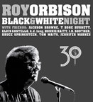 Roy Orbison's Black & White Night 30 DVD, Blu-ray and Audio CD Out Feb 24 on Roy's Boys/Legacy, Featuring Never-Before-Seen Performances, Camera Angles and Mini-Documentary