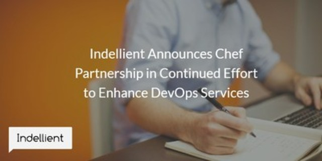 Indellient Announces Chef Partnership in Continued Effort to Enhance DevOps Services (CNW Group/Indellient Inc)