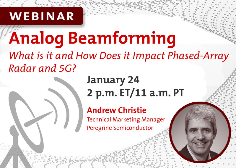 """Peregrine Semiconductor announces its sponsorship of a Jan. 24 webinar titled, """"Analog Beamforming - What is it and How Does it Impact Phased-Array Radar and 5G?"""""""