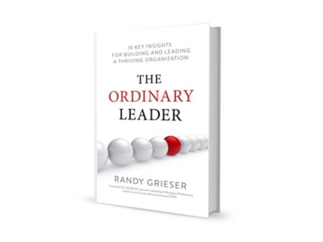 """The Ordinary Leader: 10 Key Insights for Building and Leading a Thriving Organization,"" by Randy Grieser. (CNW Group/ACHIEVE Centre for Leadership and Workplace Performance)"