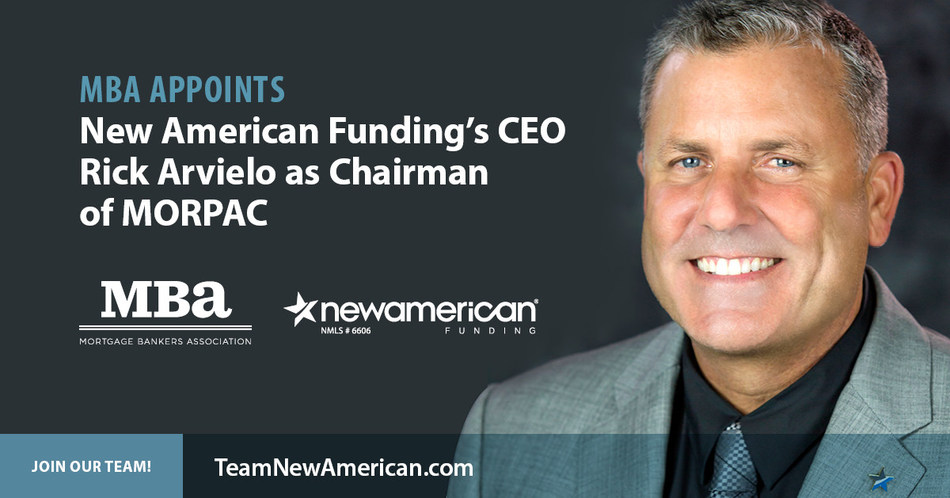 MBA Appoints New American Funding's CEO Rick Arvielo as Chairman of MORPAC.