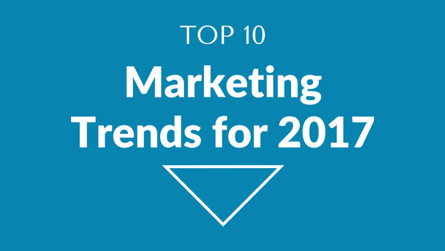 Top 10 Marketing Trends for 2017