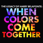 Legacy Recordings Celebrates Harry Belafonte's 90th Birthday with Release of When Colors Come Together... The Legacy of Harry Belafonte on Friday, February 24, 2017