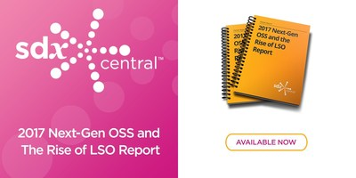 SDxCentral Releases 2017 Next-Gen OSS and the Rise of LSO Report
