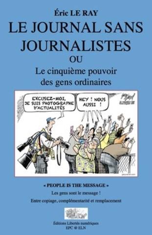 C1 de la couverture du livre Le journal sans les journalistes ou le cinquième pouvoir des gens ordinaires (Groupe CNW/Éditions Libertés numériques)