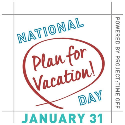 National Plan for Vacation! Day January 31