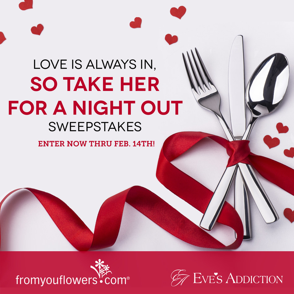 Hosted by From You Flowers and Eve's Addiction, the Love Is Always In, So Take Her For A Night Out Sweepstakes Gives 2 Chances to Win Flowers, Jewelry and More!