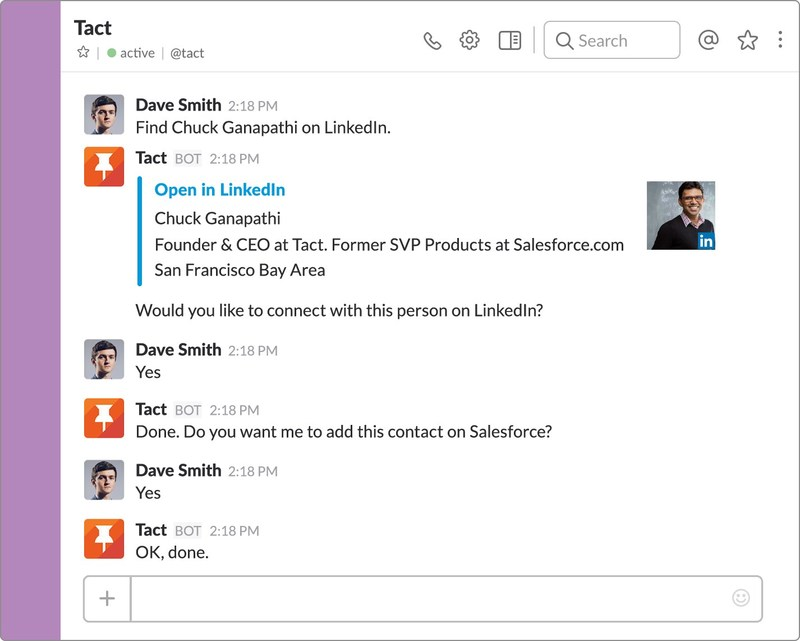 Tact brings a salesperson's most essential tools -- from Salesforce to Exchange to LinkedIn and more -- directly into the conversation on Slack.