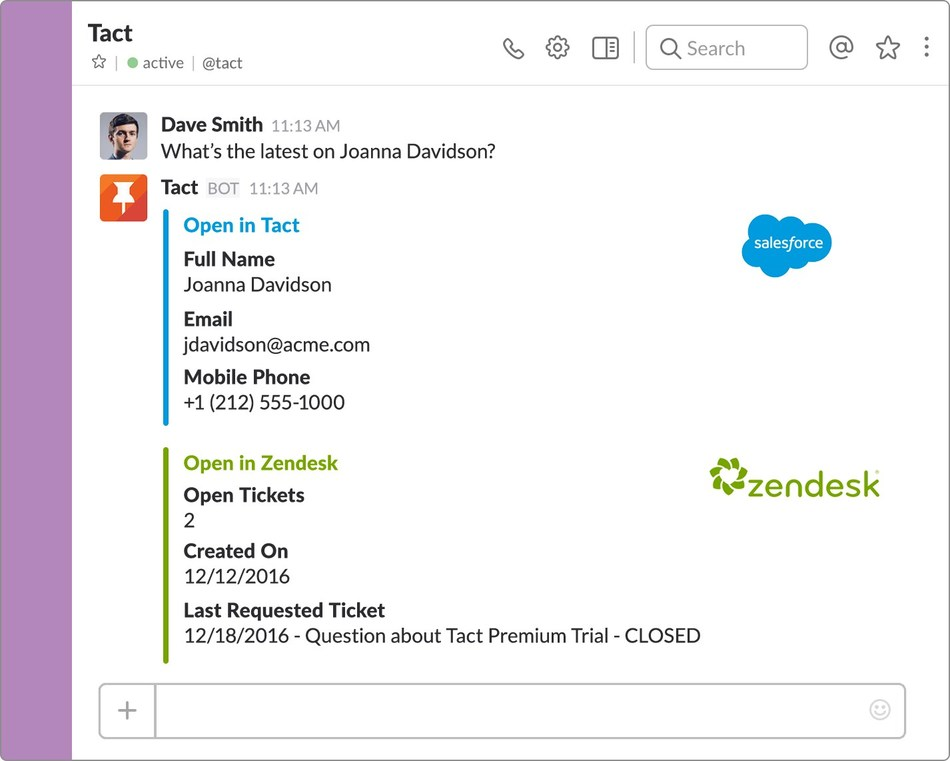 Customize your Tact for Slack integration to include multiple backend systems like Zendesk so the right team members get all of the relevant customer activity updates without having to leave the conversation.