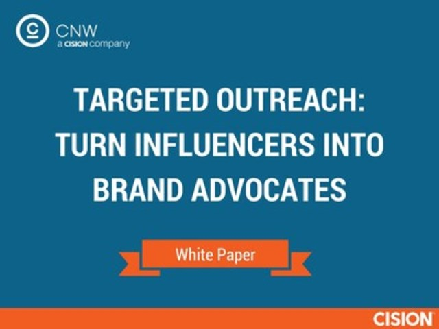 Targeted Outreach- Turn Influencers into Brand Advocates (CNW Group/CNW Group Ltd.)