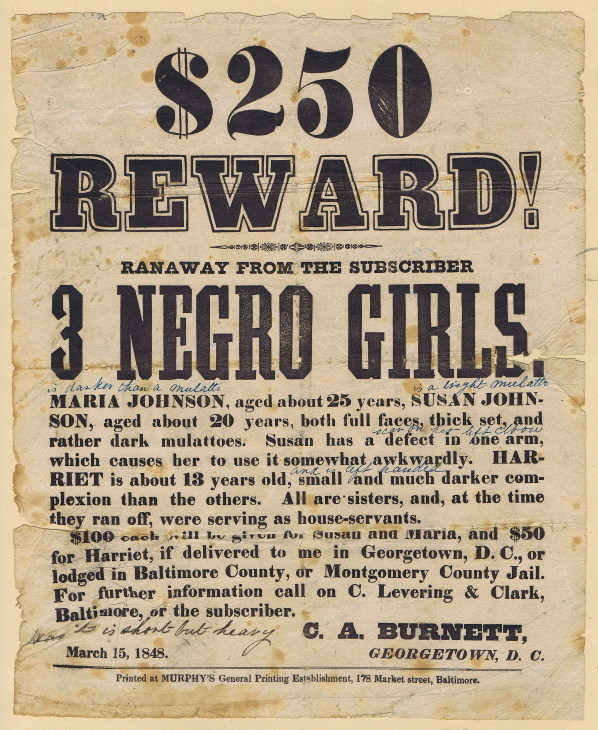 Extraordinary reward poster for three sisters who escaped slavery -- in the nation's capital! Fleeing the District's leading silversmith, whose customers had included Washington and Jefferson, they were recaptured. Even though slavery was abolished in D.C. in 1850, they remained in bondage til 1864, when their freedom was paid for by order of ... Abraham Lincoln. In Feb. 22, 2017 auction, http://cohascodpc.com, Lot 1-2.