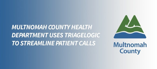 Multnomah County Health Department Uses TriageLogic(R) to Streamline Patient Calls and Save Unnecessary ER Visits