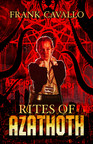 Horror and Dark Fantasy Author Frank Cavallo Announces the Release of His Latest Novel 'Rites of Azathoth'
