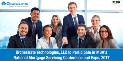 Orchestrate Technologies, LLC to Participate in MBA's National Mortgage Servicing Conference and Expo, 2017