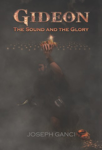 Gideon: The Sound And The Glory: A Tale Of Jerbbaal by Joseph Ganci is available now!