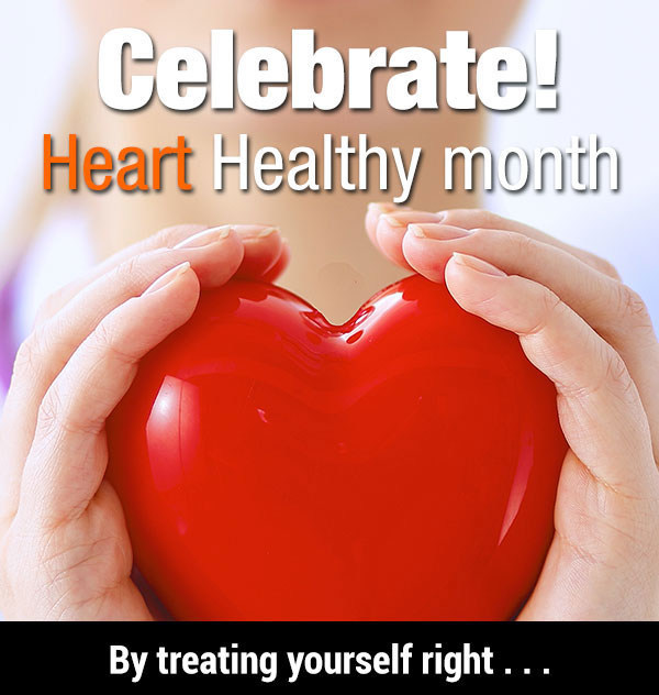 February is Heart Health month, and a great time to focus on your diet.
