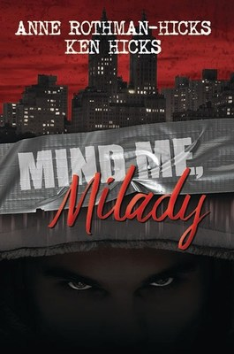 Mind Me, Milady by Anne Rothman-Hicks and Kenneth Hicks