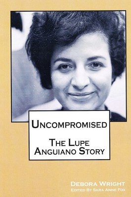 Uncompromised: The Lupe Anguiano Story by Debora Wright