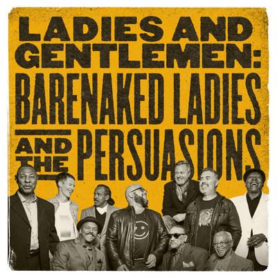 New Album Out April 14 - Ladies & Gentlemen: Barenaked Ladies and The Persuasions
