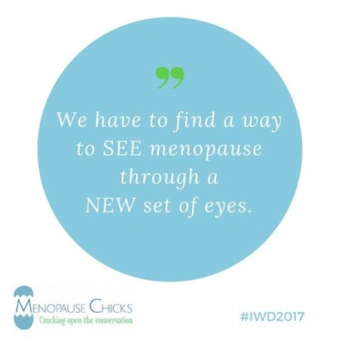 We have to find a way to see menopause through a new set of eyes. (CNW Group/Menopause Chicks)