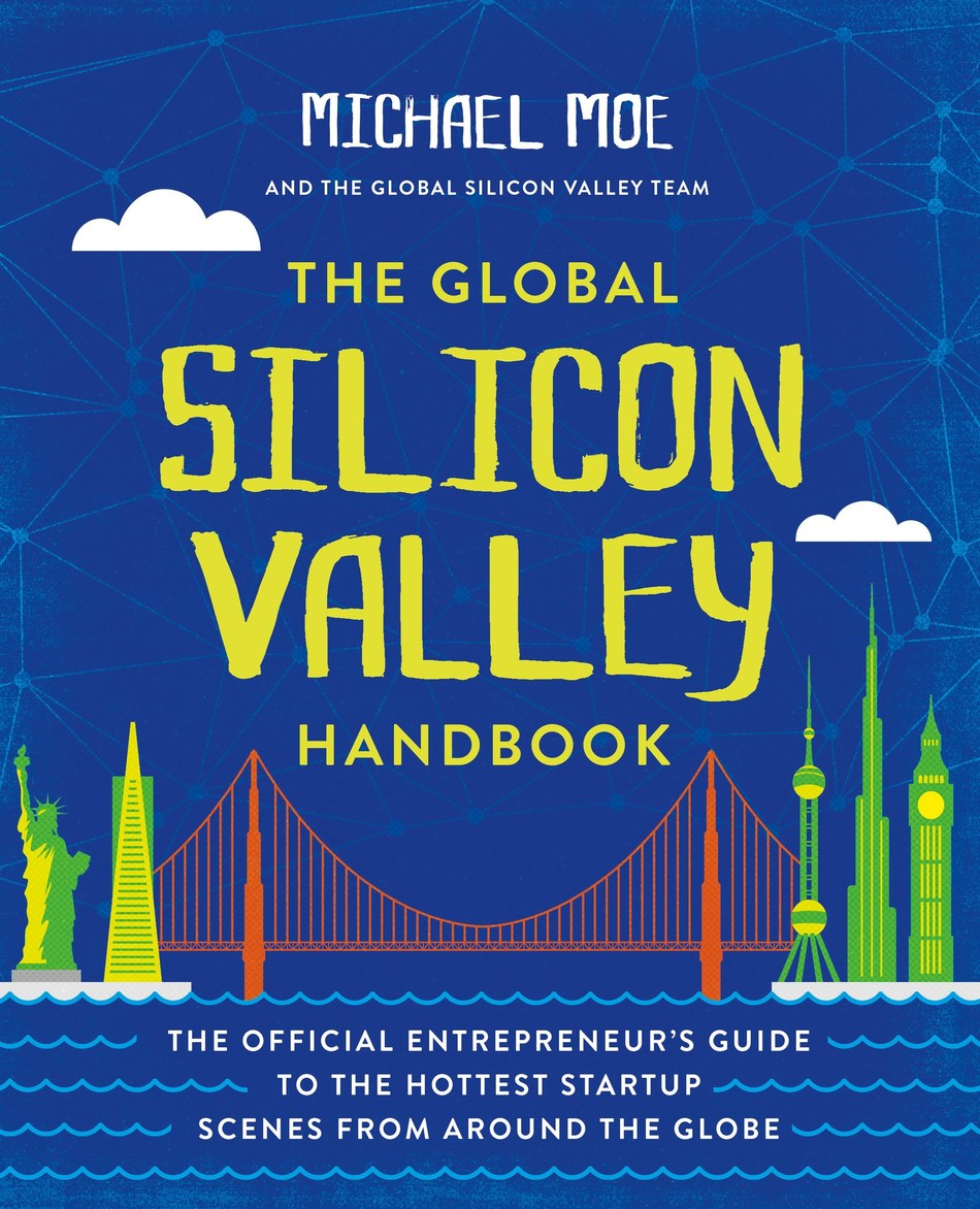 The Global Silicon Valley Handbook, an irreverent insiders' guide to Silicon Valley and the hottest emerging markets around the globe by best selling author and venture capitalist Michael Moe launches March 7.