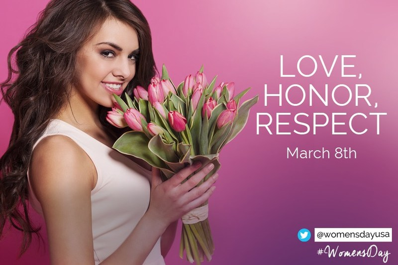 Love Honor and Respect Women's Day is March 8th