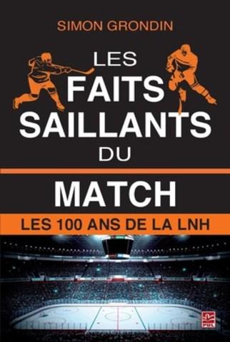 Les faits saillants du match. Les 100 ans de la LNH (Groupe CNW/Presses de l'Université Laval)